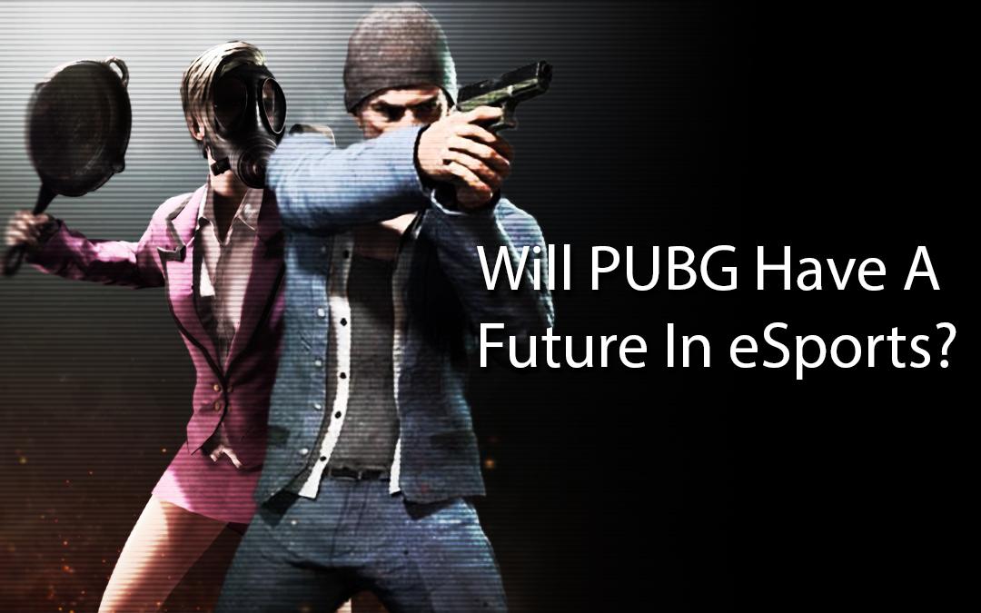 Will PUBG Have a Future in eSports?