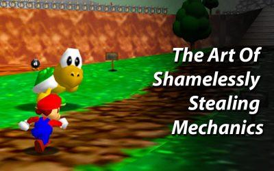 The Art Of Shamelessly Stealing Mechanics